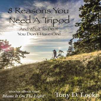 8 Reasons To Use A Tripod by Tony Locke